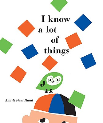 I Know a Lot of Things By Rand, Ann/ Rand, Paul